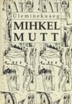 Üleminekuaeg: Novelle ja följetone  by  Mihkel Mutt