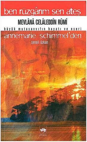 Ben Rüzgarım Sen Ateş: Mevlânâ Celâleddin Rûmî Büyük Mutasavvıfın Hayatı Ve Eseri  by  Annemarie Schimmel
