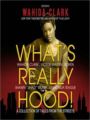 Whats Really Hood!: A Collection of Tales from the Streets  by  Wahida Clark