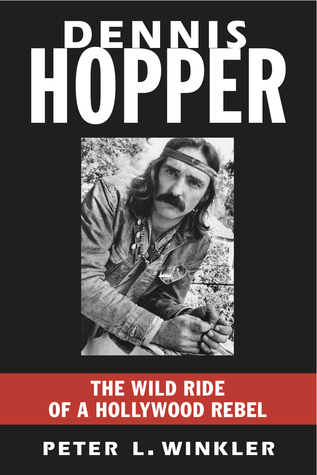 Dennis Hopper: The Wild Ride of a Hollywood Rebel  by  Peter L. Winkler