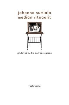 Median rituaalit - Johdatus media-antropologiaan  by  Johanna Sumiala