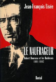 Le Naufrageur : Robert Bourassa et les Québécois, 1991-1992 Jean-François Lisée