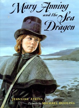 Mary Anning and the Sea Dragon  by  Jeannine Atkins