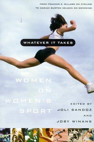 Whatever It Takes: Women on Womens Sport  by  Joby Winans