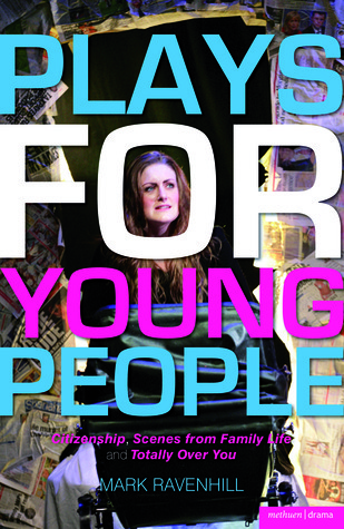 Plays for Young People: Citizenship / Scenes from Family Life / Totally Over You  by  Mark Ravenhill