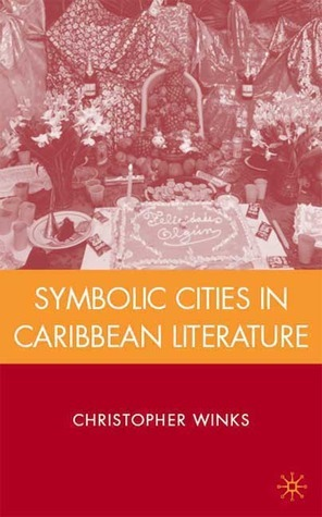 Symbolic Cities in Caribbean Literature  by  Christopher Winks