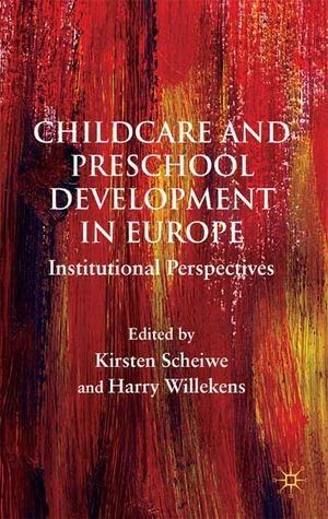 Childcare and Preschool Development in Europe: Institutional Perspectives Kirsten Scheiwe