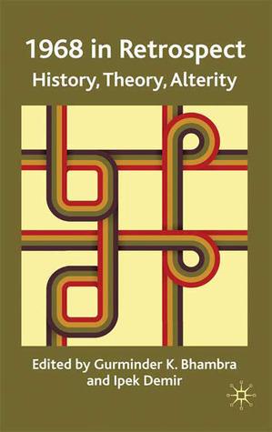 1968 in Retrospect: History, Theory, Alterity  by  Gurminder K. Bhambra