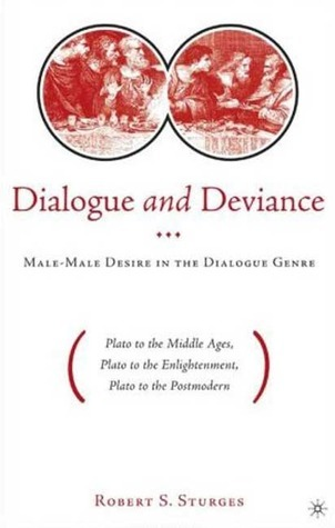 Dialogue and Deviance: Male-Male Desire in the Dialogue Genre Robert S. Sturges