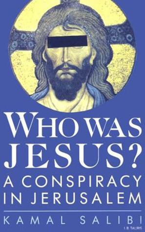 Who Was Jesus?: A Conspiracy in Jerusalem  by  Kamal Salibi