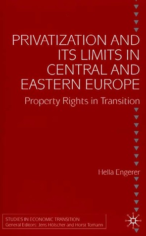 Privatisation and Its Limits in Central and Eastern Europe: Property Rights in Transition: Studies in Economic Transition  by  Hella Engerer