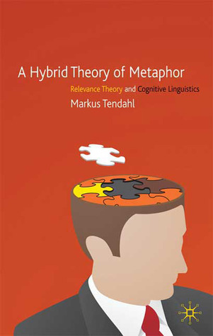 A Hybrid Theory of Metaphor: Relevance Theory and Cognitive Linguistics Markus Tendahl