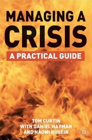 Managing a Crisis: A Practical Guide  by  Tom Curtin
