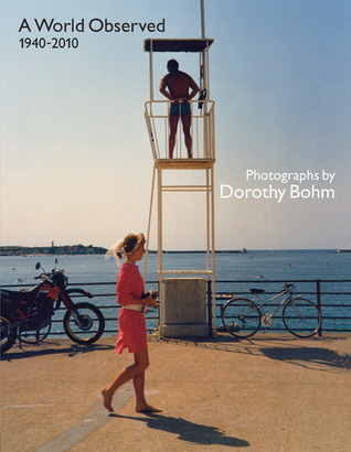A World Observed 1940-2010: Photographs Dorothy Bohm by Colin Ford