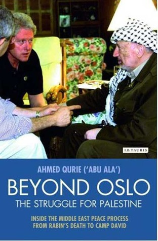 Beyond Oslo, The Struggle for Palestine: Inside the Middle East Peace Process from Rabins Death to Camp David Ahmed Qurie