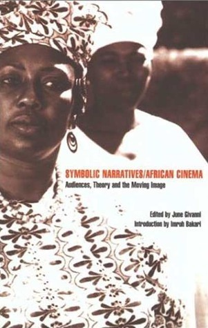 Symbolic Narratives/African Cinema: Audiences, Theory and the Moving Image  by  June Givanni