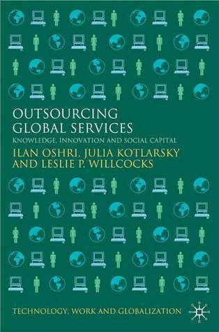 Outsourcing Global Services: Knowledge, Innovation and Social Capital  by  Ilan Oshri