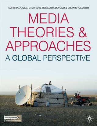 Media Theories and Approaches: A Global Perspective Mark Balnaves