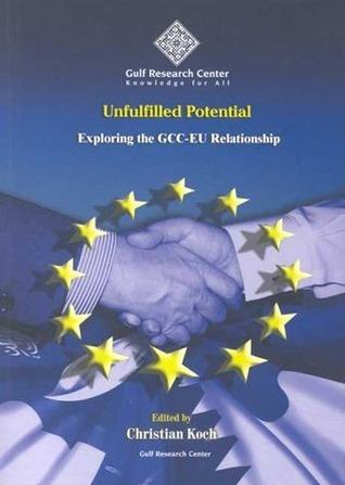 Unfulfilled Potential: Exploring the GCC-EU Relationship Christian Koch
