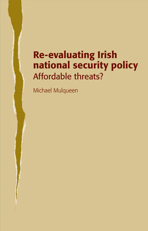 Re-evaluating Irish National Security Policy: Affordable Threats? Michael Mulqueen