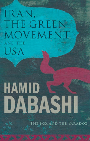 Iran, The Green Movement and the USA: The Fox and the Paradox Hamid Dabashi