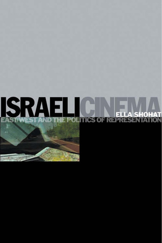 Israeli Cinema: East/West and the Politics of Representation  by  Ella Shohat