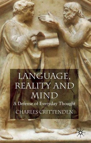 Language, Reality and Mind: A Defense of Everyday Thought  by  Charles Crittenden
