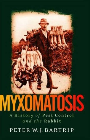 Myxomatosis: A History of Pest Control and the Rabbit  by  Peter W.J. Bartrip