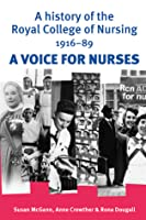 A History of the Royal College of Nursing, 1916-90: A Voice for Nurses  by  Susan McGann