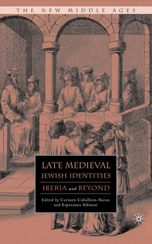 Late Medieval Jewish Identities: Iberia and Beyond  by  Maria Esperanza Alfonso