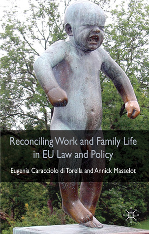 Reconciling Work and Family Life in EU Law and Policy Annick Masselot