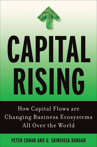 Capital Rising: How Capital Flows Are Changing Business Systems All Over the World Peter Cohan