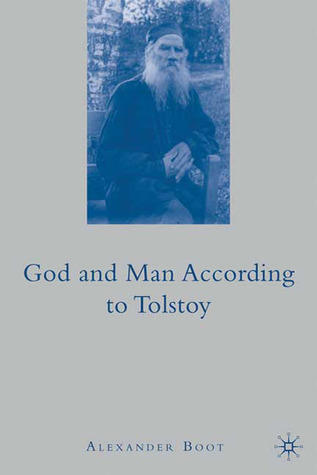 God and Man According to Tolstoy Alexander Boot