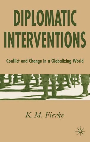 Diplomatic Interventions: Conflict and Change in a Globalizing World  by  K.M. Fierke