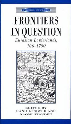 Frontiers in Question: Eurasian Borderlands, 700-1700  by  Naomi Standen