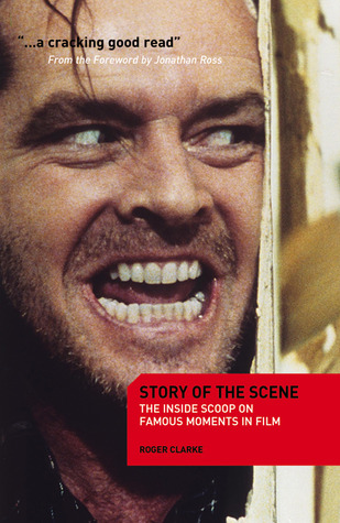 Story of the Scene: The inside scoop on famous moments in film Roger  Clarke