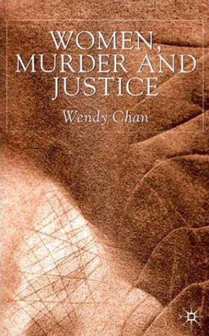 Women, Murder and Justice Wendy Chan