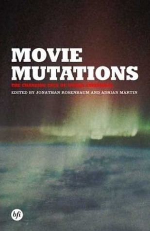 Movie Mutations: The Changing Face of World Cinephilia  by  Adrian Martin
