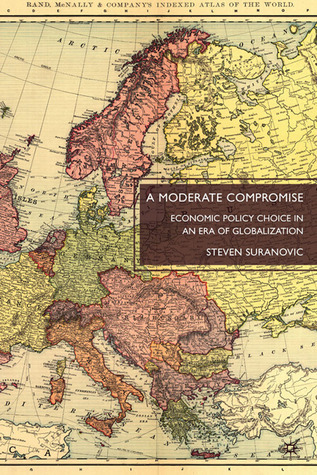 A Moderate Compromise: Economic Policy Choice in an Era of Globalization Steven Suranovic