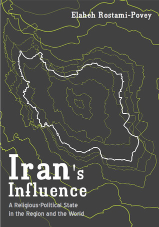 Irans Influence: A Religious-Political State and Society in its Region  by  Elaheh Rostami-Povey