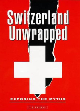 Switzerland Unwrapped: Exposing the Myths  by  Mitya New