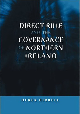Direct Rule and the Governance of Northern Ireland  by  Derek Birrell