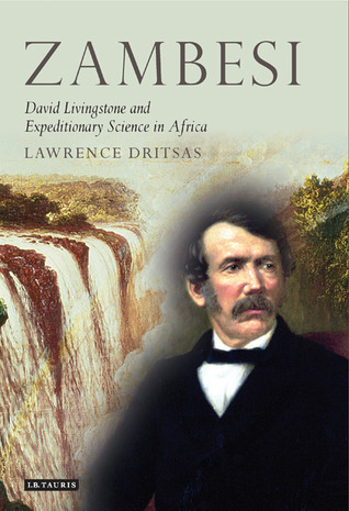 Zambesi: David Livingstone and Expeditionary Science in Africa  by  Lawrence Dritsas