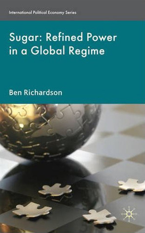 Sugar: Refined Power in a Global Regime  by  Ben Richardson