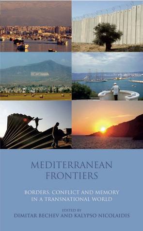 Mediterranean Frontiers: Borders, Conflict and Memory in a Transnational World  by  Dimitar Bechev