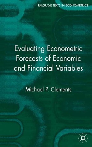Evaluating Econometric Forecasts of Economic and Financial Variables Michael P. Clements