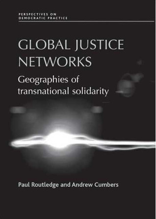 Global Justice Networks: Geographies of Transnational Solidarity Paul Routledge