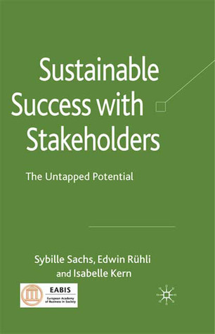 Sustainable Success with Stakeholders: The Untapped Potential  by  Sybille Sachs