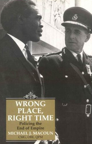 Wrong Place, Right Time: Policing the End of Empire  by  Michael J. Macoun