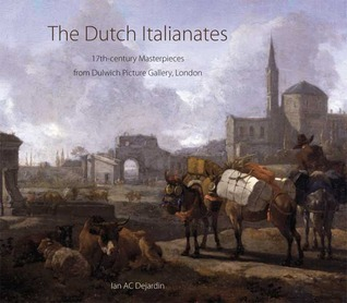 The Dutch Italianates: 17th-century Masterpieces from Dulwich Picture Gallery, London  by  Ian A.C. Dejardin
